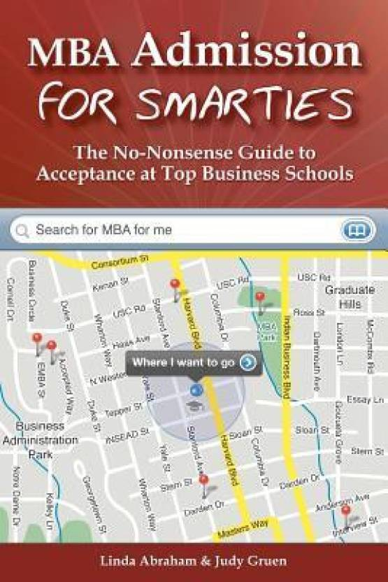 MBA Admission for Smarties : The No-Nonsense Guide to Acceptance at Top Business