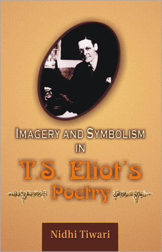 Imagery And Symbolism In Ts Eliots Poetry 01 Edition Buy Imagery