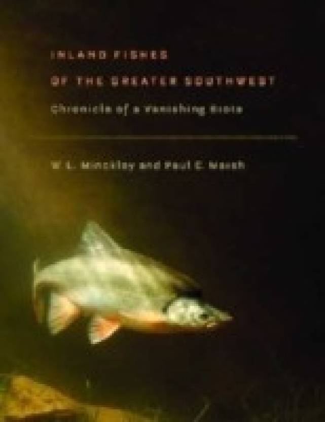 Inland Fishes of the Greater Southwest: Chronicle of a Vanishing Biota