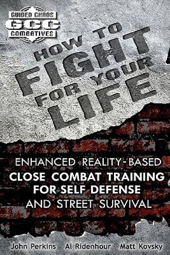 How to Fight for Your Life: Enhanced Reality-Based Close Combat
