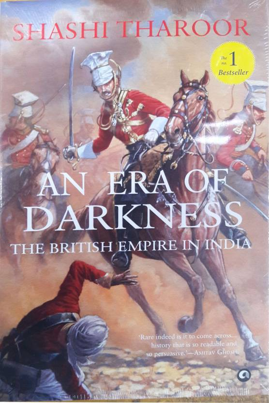 ERA OF DARKNESS THE BRITISH EMPIRE IN INDIA : the ugly truth about british rule in india.