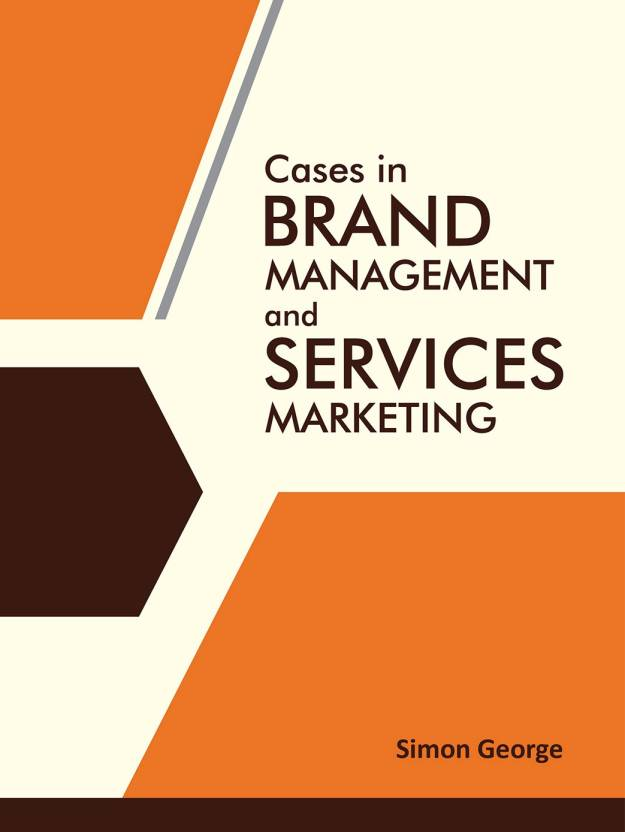 Cases in Brand Management and Services Marketing