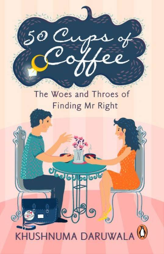 50 Cups of Coffee : The Woes and Throes of Finding Mr Right