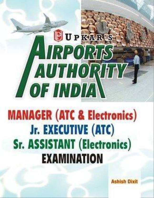Airports Authority of India Manager (ATC & Electronics) Jr. Executive (ATC), Sr. Assistant (Electornics) Examination