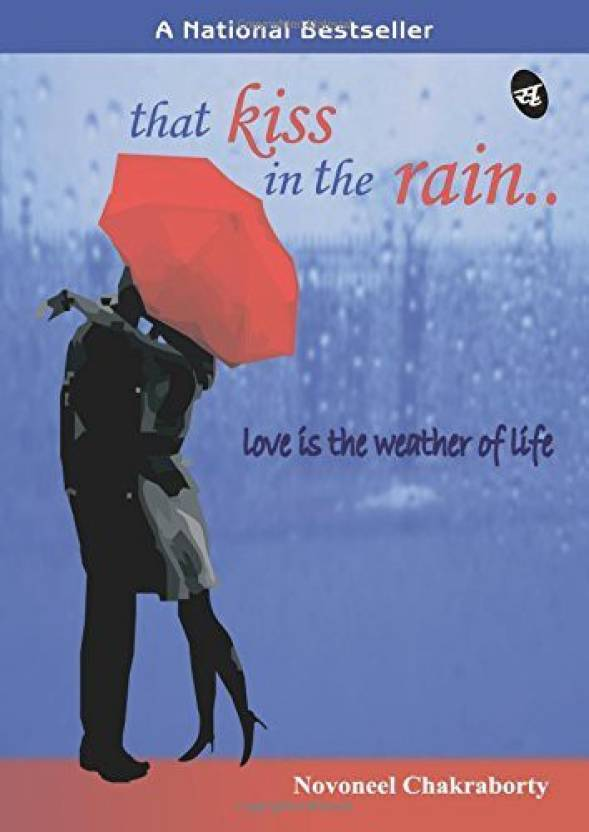 That Kiss In The Rain…. : Love Is The Weather Of Life