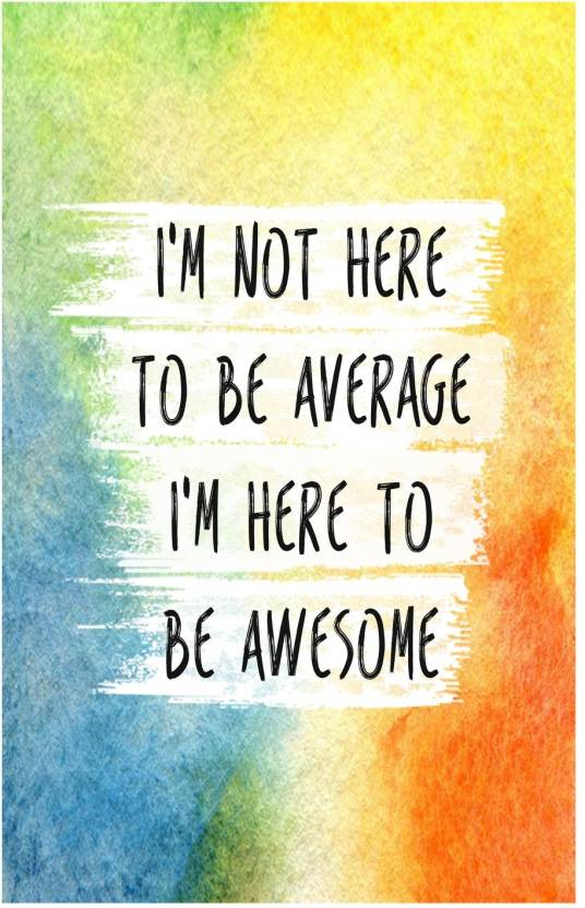 I Am Not Here To Be Average Im Here To Be Awsome Quote Poster 18
