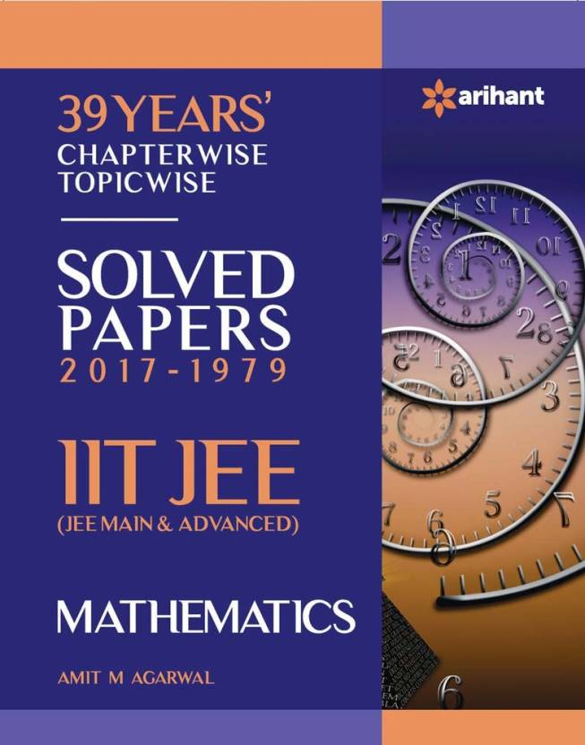 IIT JEE - Mathematics : 39 Years' Chapterwise Topicwise Solved Papers (2017 - 1979) First Edition