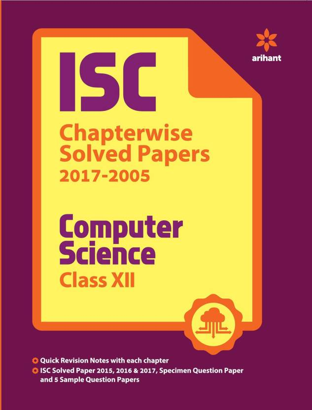 ISC - Computer Science (Class 12) : Chapterwise Solved Papers (2017 - 2005)