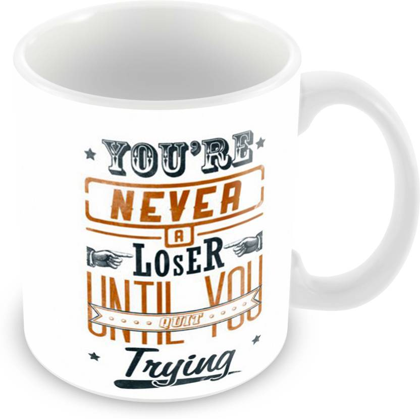 Tuelip Printed Quotes About Loser You Are Never A Loser Until You