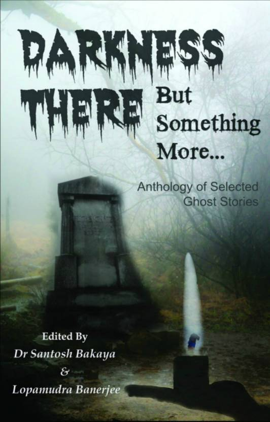 Darkness There But Something More : Anthology of 30 Selected Ghost Stories