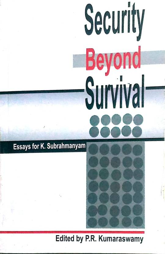 Security Beyond Survival : Essays For K Subrahmanyam