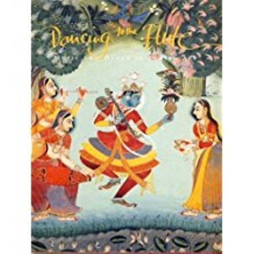DANCING TO THE FLUTE: MUSIC AND DANCE IN INDIAN ART: Buy DANCING TO