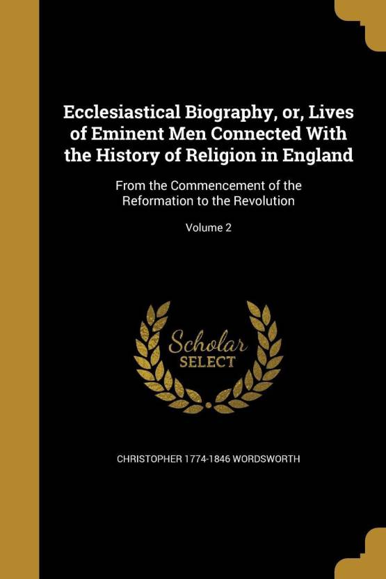 ecclesiastical biography or lives of eminent men connected with