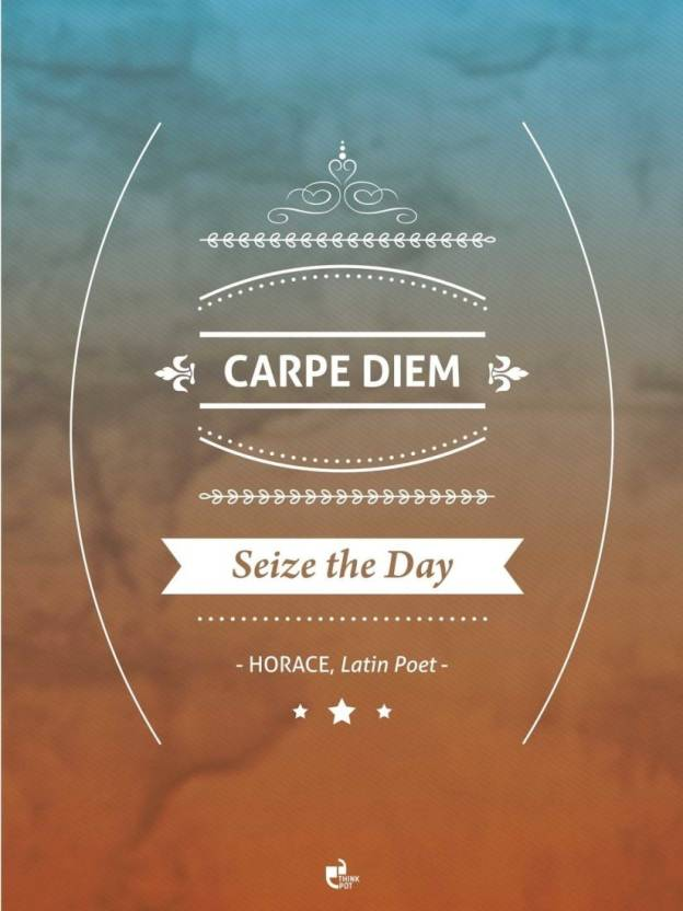 Akhuratha Wall Poster Carpe Diem Seize The Day Horace Latin Poet