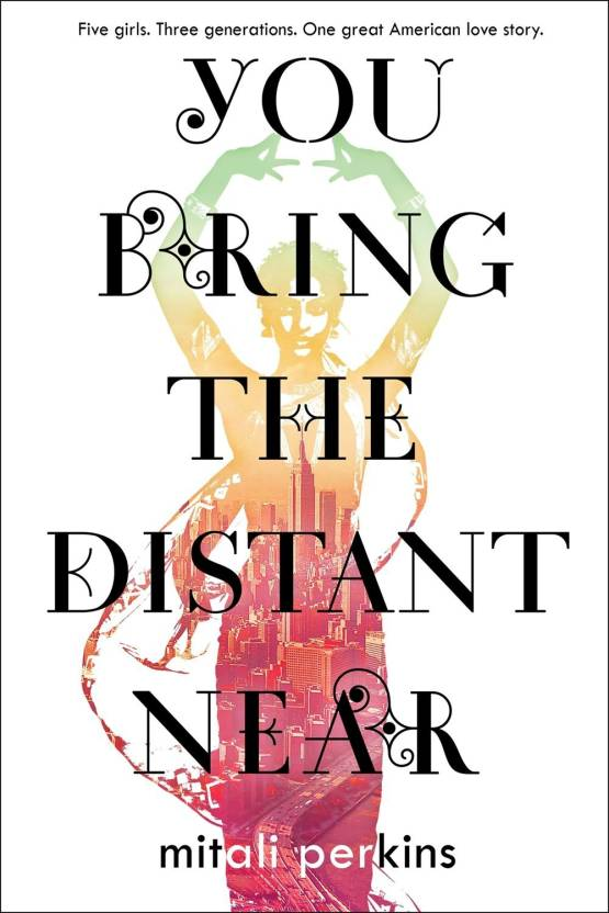 You Bring the Distant Near : Five Girls. Three Generations. One Great American Love Story