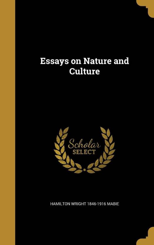 Buy An Essay Paper Essays On Nature And Culture Buy Essays On Nature And Culture By Hamilton  Wright  Mabie At Low Price In India  Flipkartcom Synthesis Essay Tips also Good Persuasive Essay Topics For High School Essays On Nature And Culture Buy Essays On Nature And Culture By  Argumentative Essay On Health Care Reform