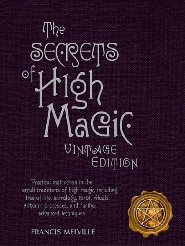 The Secrets of High Magic: Practical Instruction in the