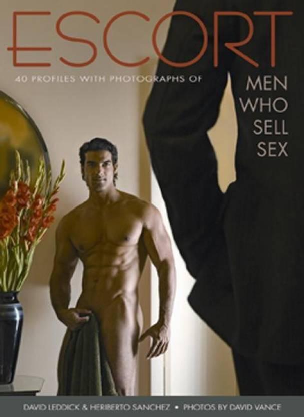 Escort: 40 Profiles with Photographs of Men Who Sell Sex (English,  Paperback, David Leddick)