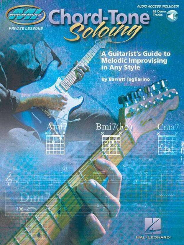 Chord Tone Soloing A Guitarists Guide To Melodic Improvising In Any Style Musicians Institute