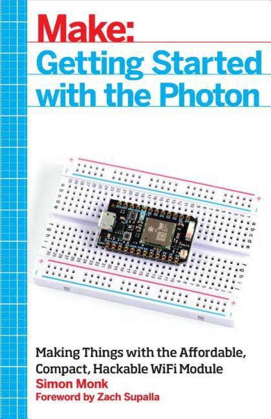 Make: Getting Started with Spark Core: Connecting Electronics ...
