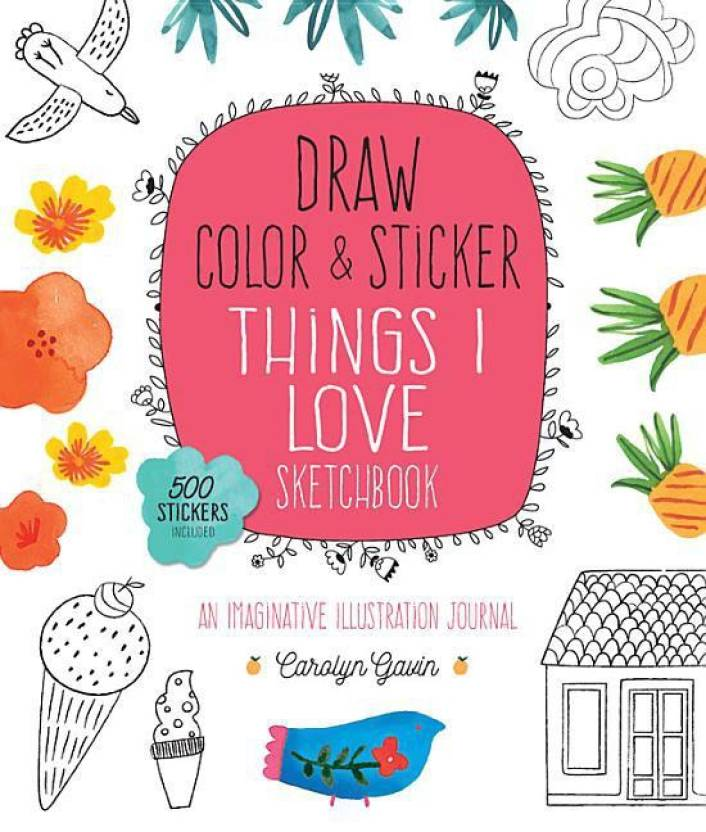 Draw, Color, and Sticker Things I Love Sketchbook: Buy Draw, Color