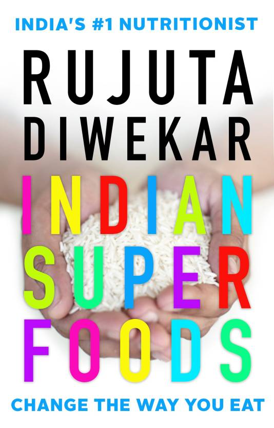 Indian Superfoods Buy Indian Superfoods By Rujuta Diwekar At Low