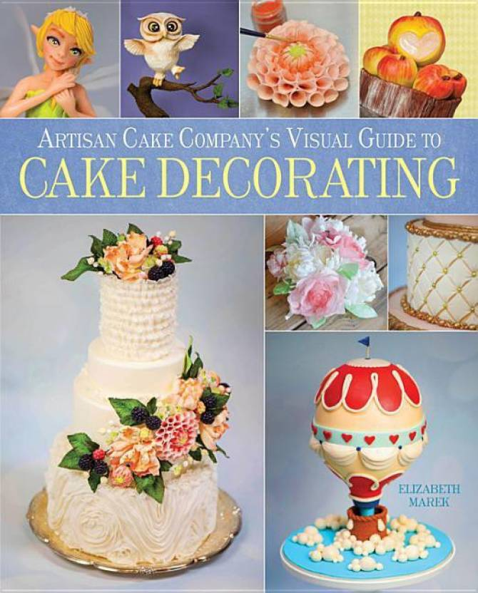 Artisan Cake Companys Visual Guide To Cake Decorating Buy Artisan