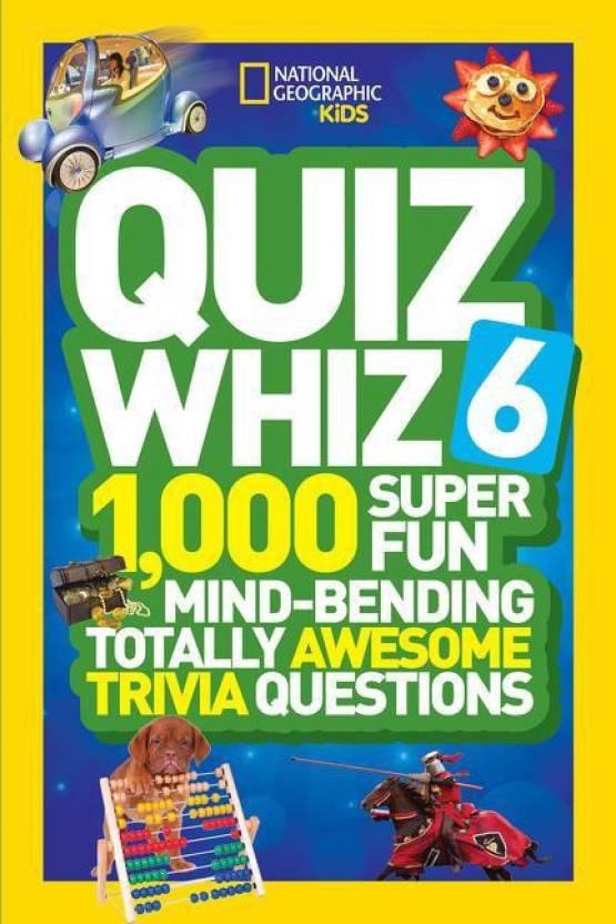 National Geographic Kids Quiz Whiz 6: 1,000 Super Fun Mind