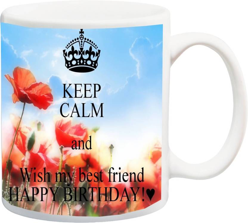 MEYOU Gift For Friends On Birthday Keep Calm And Wish My Best Friend IZ17JPMU 1280 Printed Ceramic Mug 325 Ml