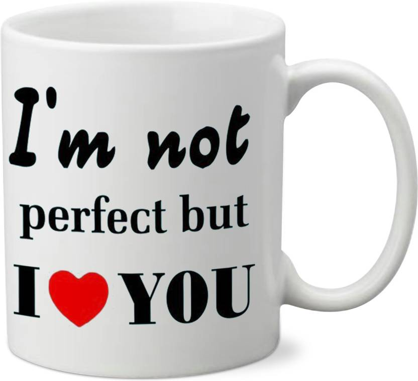Khakee I Am Not Perfect But I Love You Ceramic Coffee Ceramic Mug