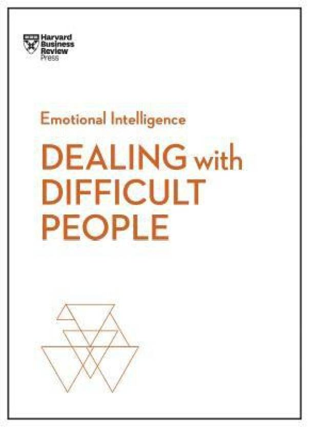 Dealing with Difficult People (HBR Emotional Intelligence