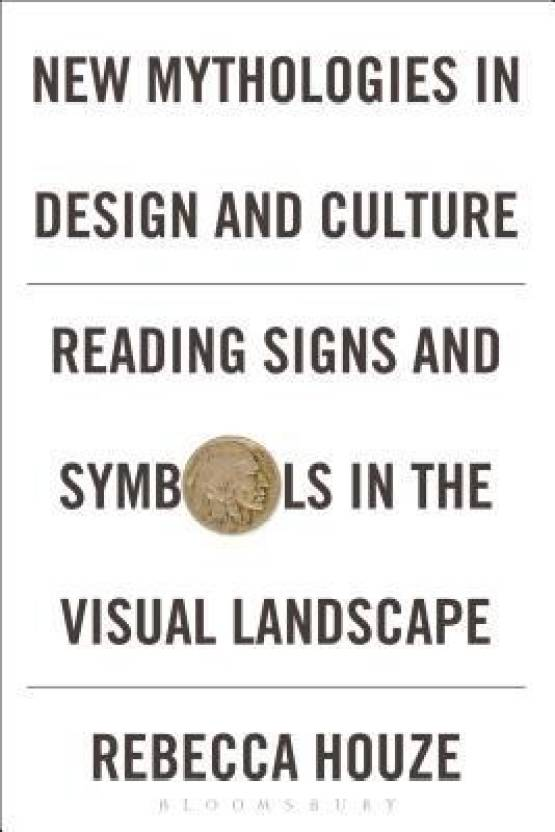 New Mythologies In Design And Culture Reading Signs And Symbols In