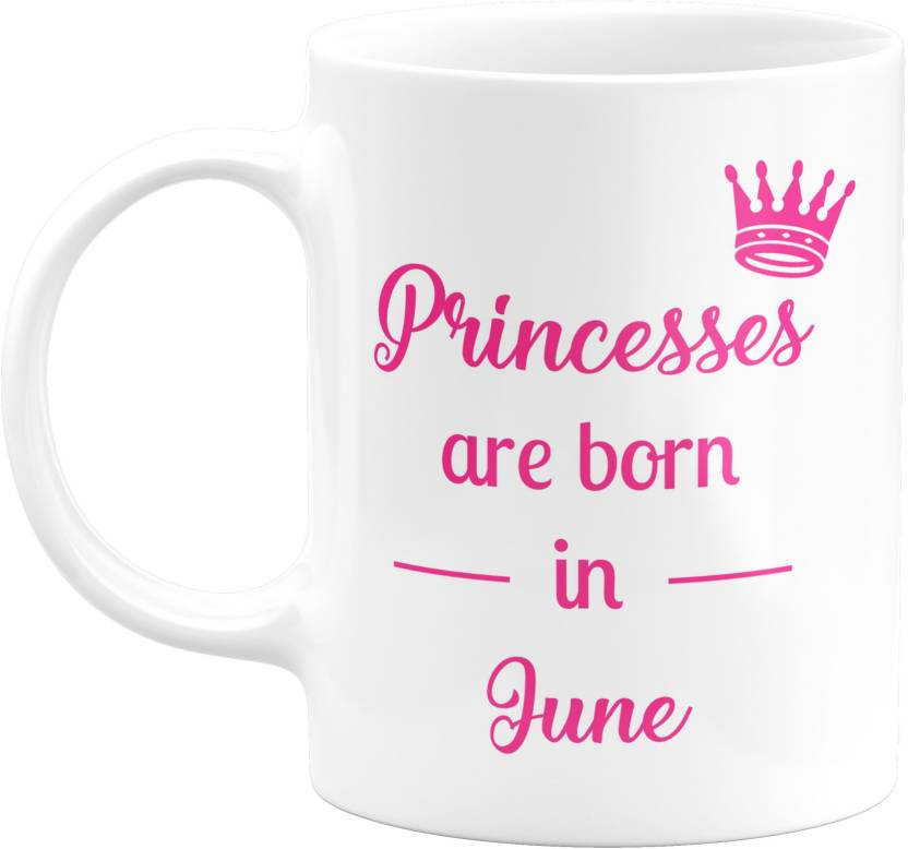Eagletail India Princesses Are Born In June Ceramic Coffee Birthday Gifts For Girl Women Mother Mug 350 Ml