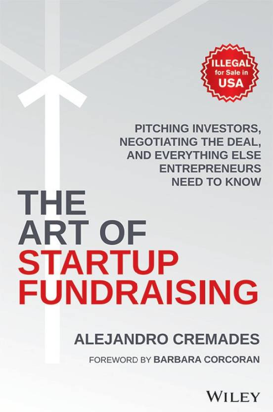 The Art of Startup Fundraising : Pitching Investors, Negotiating the