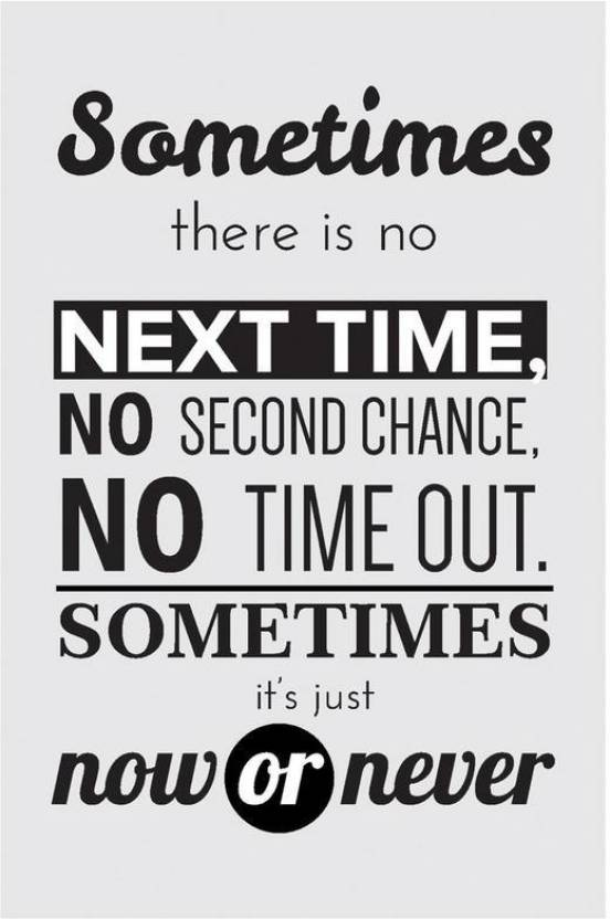 4af32127 Now Or Never Quote Poster Art | Inspirational Posters Paper Print (18 inch  X 12 inch, Rolled)