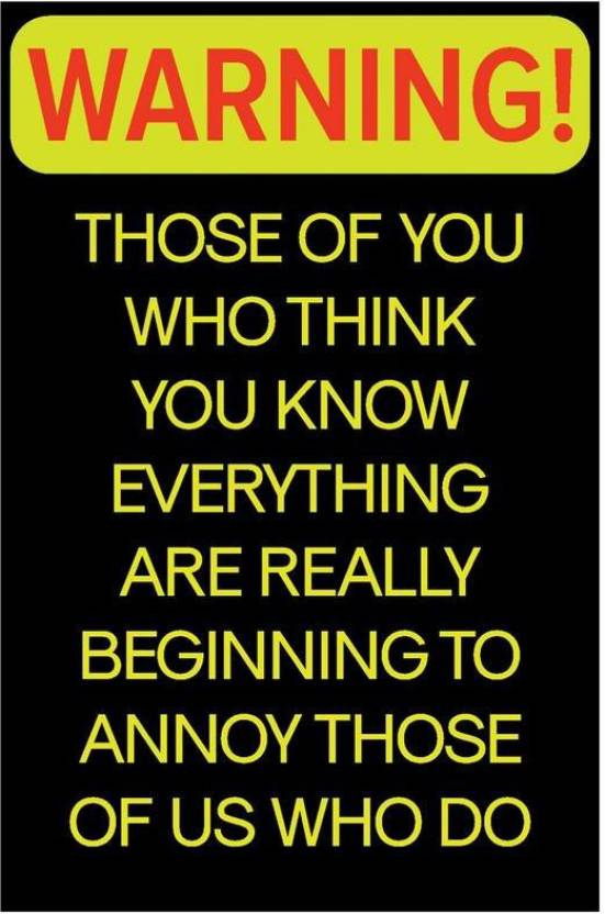 Warning Who Know Everything Quote Poster Funny Posters For Room
