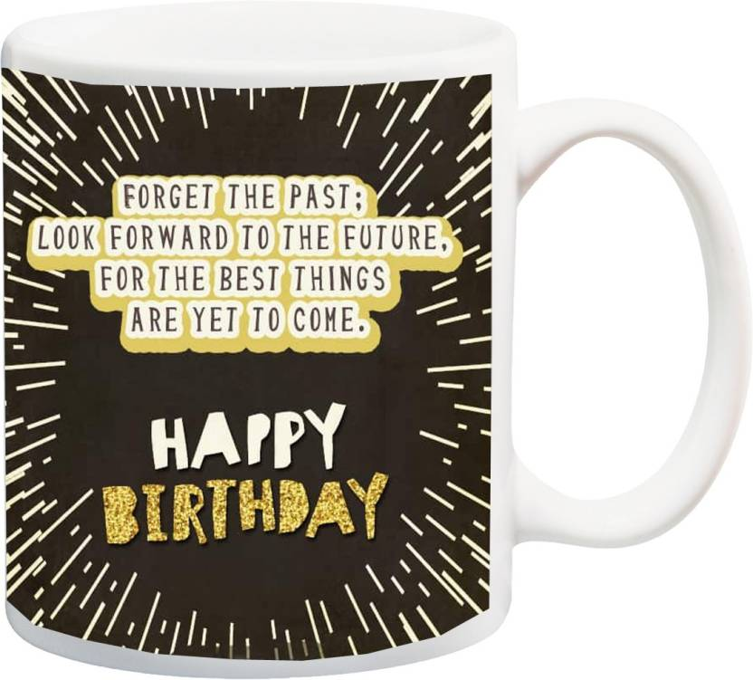 MEYOU Gifts On Happy Birthday For Brother Sister Nephew Husband Wife Friends IZ17 VK MU 01105 Forget The Past Printed Ceramic Mug 325 Ml
