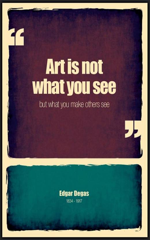 Art Is Not What You Seebut What You Make Others See Motivational