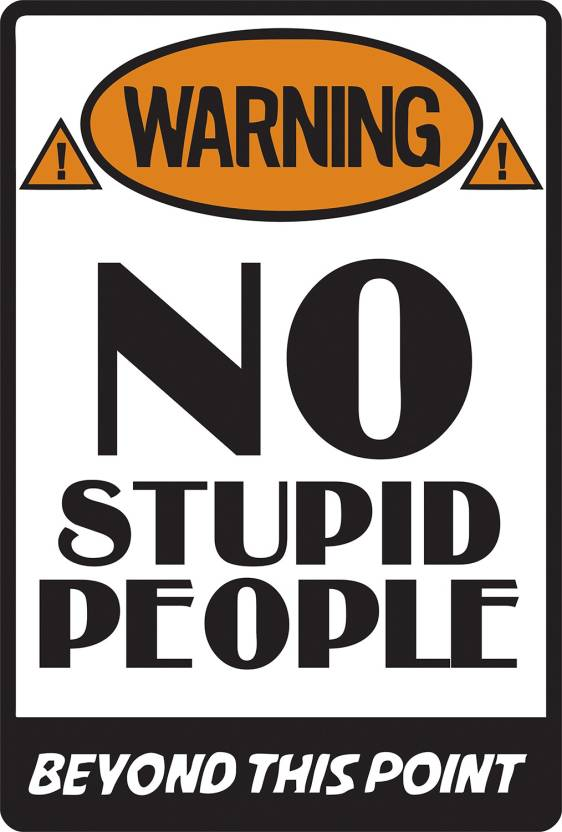 WARNING...NO STUPID PEOPLE BEYOND THIS POINT\