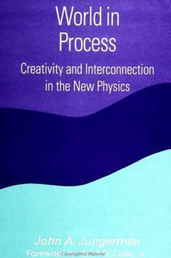 Process Creativity And Interconnection In The New Physics S U N Y Series Constructive Postmodern Thought English Hardcover John A Jungerman