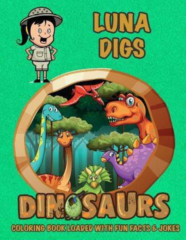 Luna Digs Dinosaurs Coloring Book Loaded with Fun Facts & Jokes ...