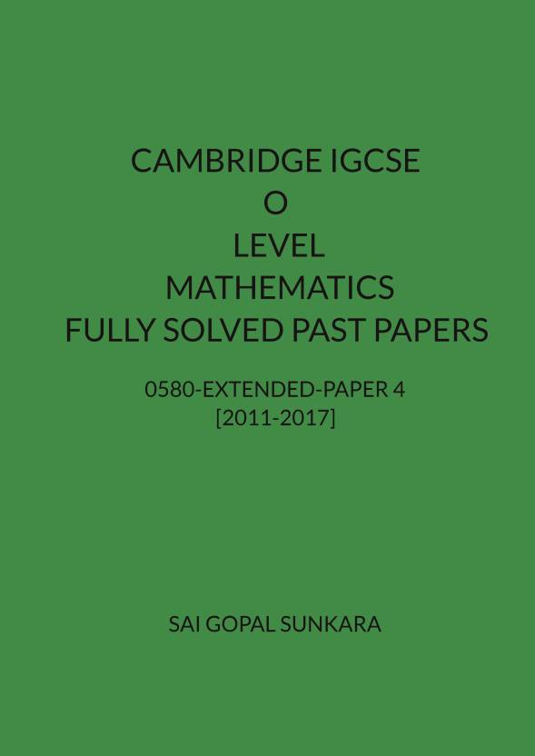 CAMBRIDGE IGCSE O LEVEL MATHEMATICS [0580] FULLY SOLVED PAST PAPERS