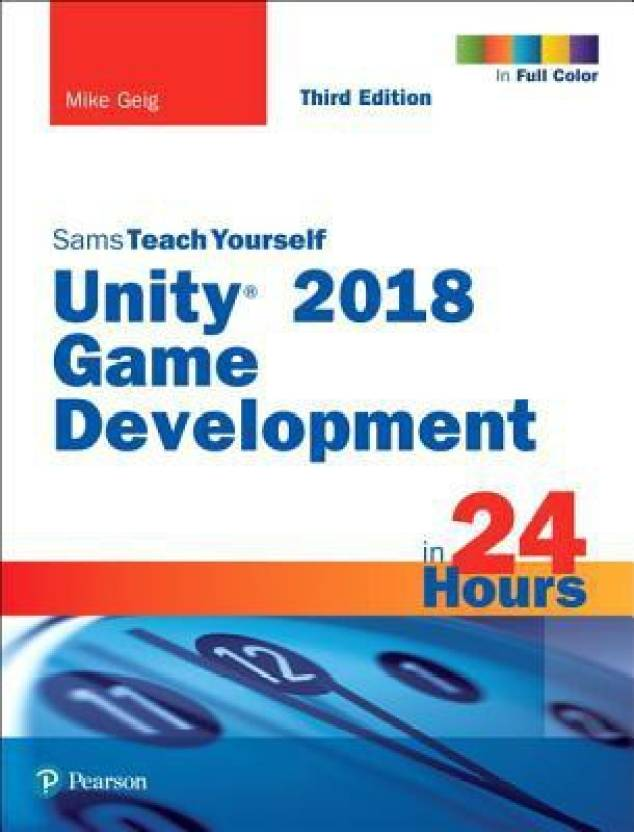 Unity 2018 Game Development in 24 Hours, Sams Teach Yourself: Buy