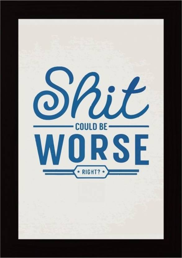 Posterskart \'Shit Could Be Worse\' Quote Framed Poster Paper Print ...
