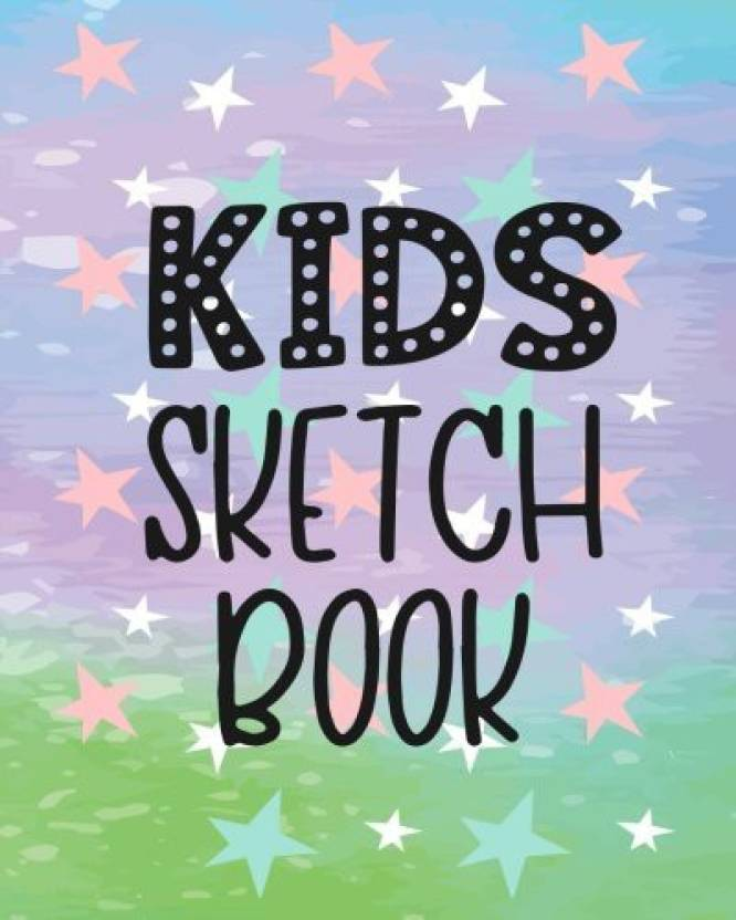 Generic Kids Sketch Book: Blank Journals To Write In, Doodle In