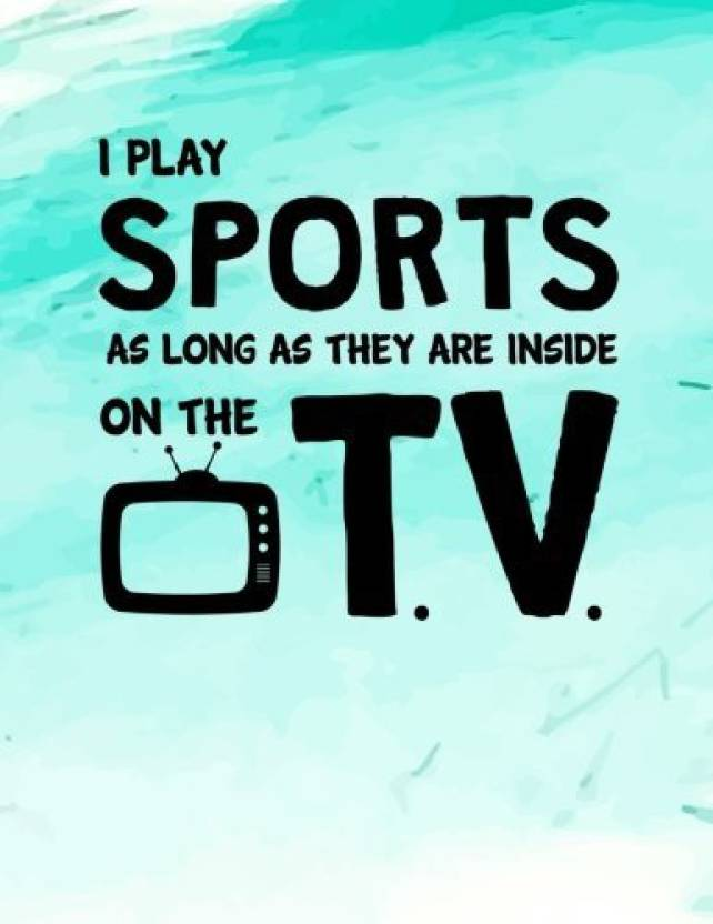 Generic I Play Sports As Long As They Are Inside On The T V