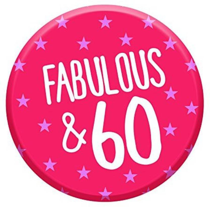 Lima Fabulous 60 Today 60Th Birthday Badge 76Mm Pin Button Funny Novelty Gift Idea For Her Women