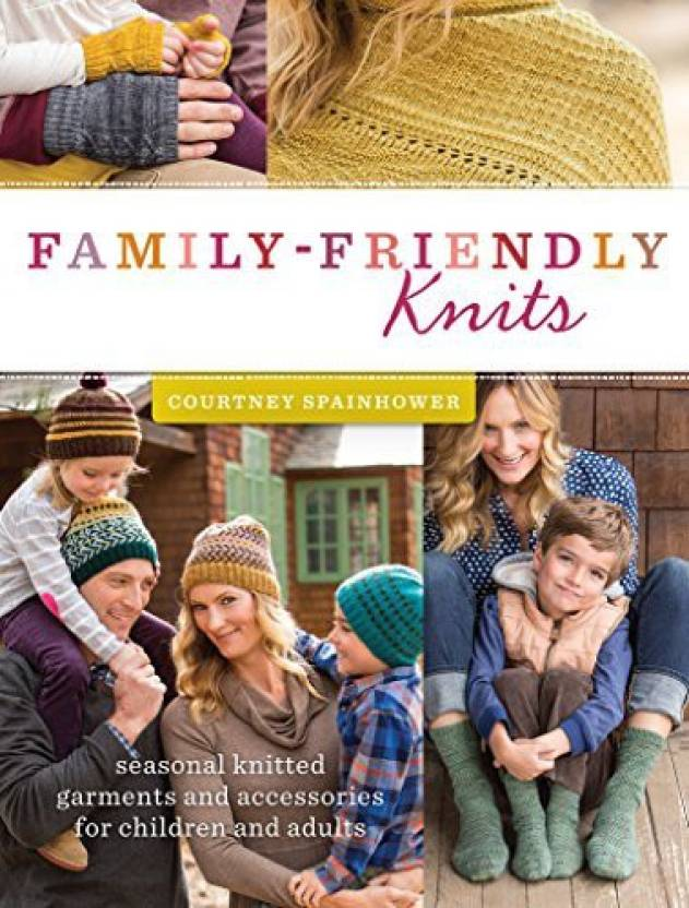 Interweave Family Friendly Knits Seasonal Knitted Garments And