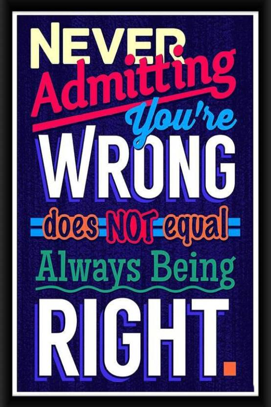 R Print Never Admitting You039re Wrong Framed Poster Multicolor