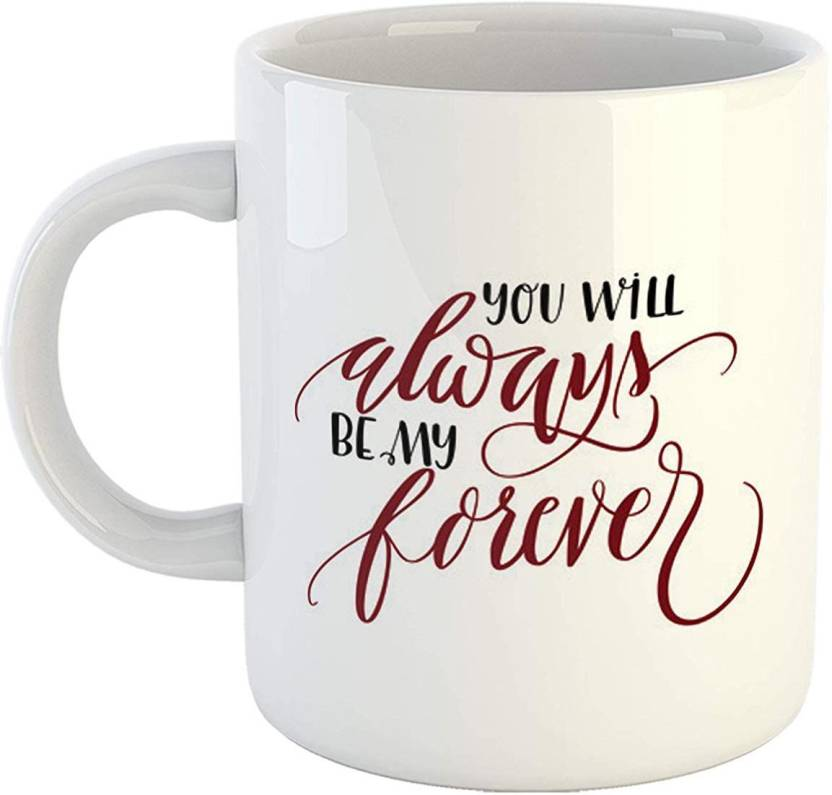 Ikraft You Will Always Be My Forever Quotes Printed Ceramic